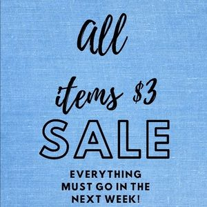 EVERYTHING MUST GO SOON! EVERYTHING $3!